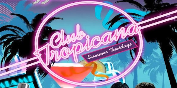 Club Tropicana Summer Tuesdays Maggies Club London