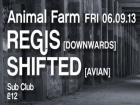 Animal Farm presents: Regis w/ Shifted