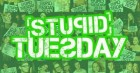 Stupid Tuesday