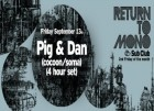 Return To Mono presents: Pig and Dan