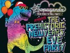 Propaganda Prehistoric New Year's Eve Party