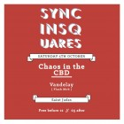 Sync in Squares Presents; Chaos in the CBD and Vandelay