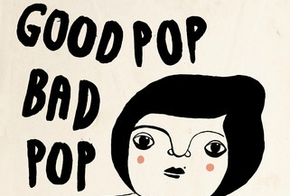Good Pop Bad Pop