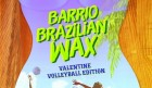 BRAZILIAN WAX: VALENTINE VOLLEYBALL EDITION
