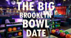 The Big Brooklyn Bowl Date