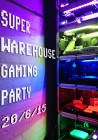 Super Warehouse Gaming Party!
