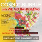 Cosmic Bubble with We Go Bang Bang at The Horse & Groom