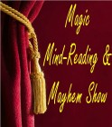 Magic, Mind-Reading & Mayhem Show