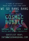 Cosmic Bubble presents We Go Bang Bang meets Higher Ground