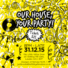 "NYE  ""Our House, Your Party"""