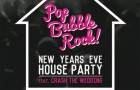 Pop Bubble Rock! NYE House Party