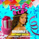 POUR IT UP: RIHANNA'S BIRTHDAY SPECIAL