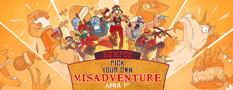 Rumpus: Pick Your Own MisAdventure - SOLD OUT