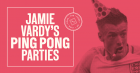 Jamie Vardy's Ping Pong Parties - England v Iceland (FARRINGDON)