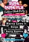 Solomons' yard presents Supa Dupa Fly with Harry Love, Snips ( livin proof ), Emily Rawson + very special guests
