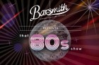 That 80s Show! - Barsmith NYE Party