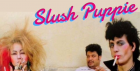 SLUSH PUPPIE - Back to the 80's