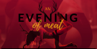 An Evening of Meat