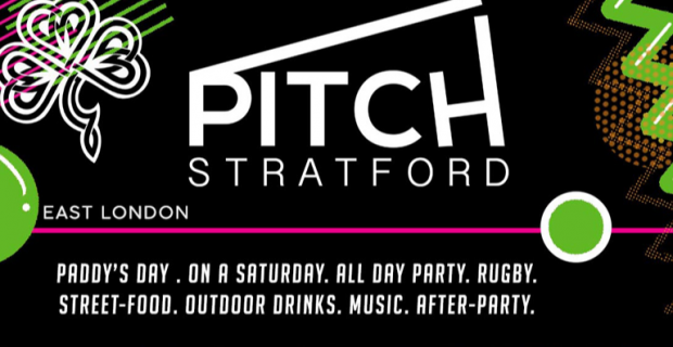 St Patricks Day Party @ PITCH STRATFORD. rugby, street-food, drinks. music, dancing, after-party. ALL DAY
