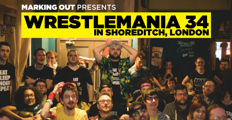 Marking Out: WrestleMania 34 Screening in London