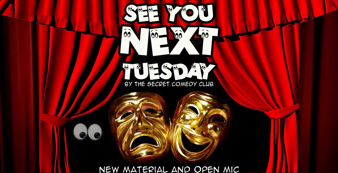 See You Next Tuesday! Comedy Open Mic & New Material Night