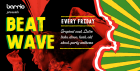 BEAT WAVE - FRIDAYS AT BARRIO
