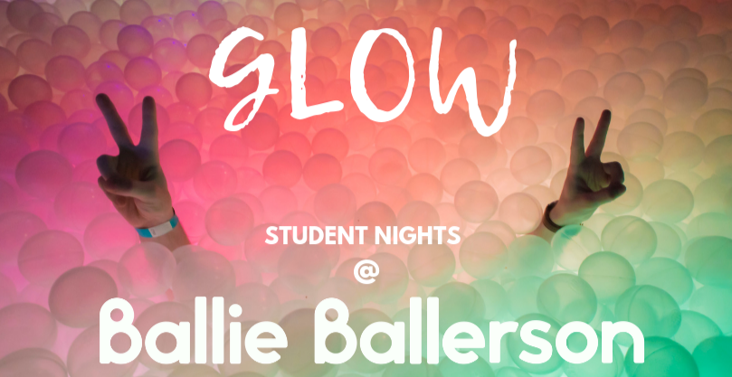 GLOW - Student Ball Pit Nights @ Ballie Ballerson