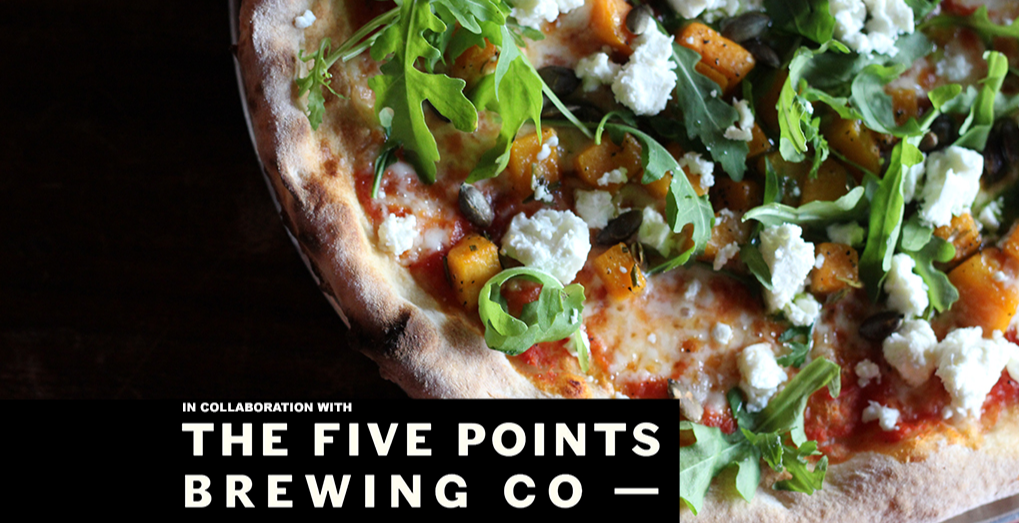 FIVE  POINTS  BREWING  CO.  x  WELL STREET  PIZZA