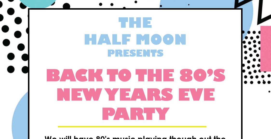 The Half Moon's Back to the 80's New Years Eve Party!