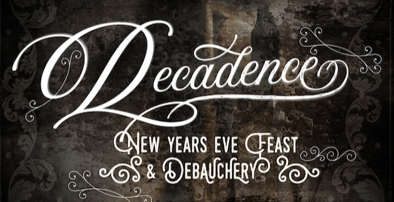 Decadence: New Years Eve feast, debauchery & dance party!