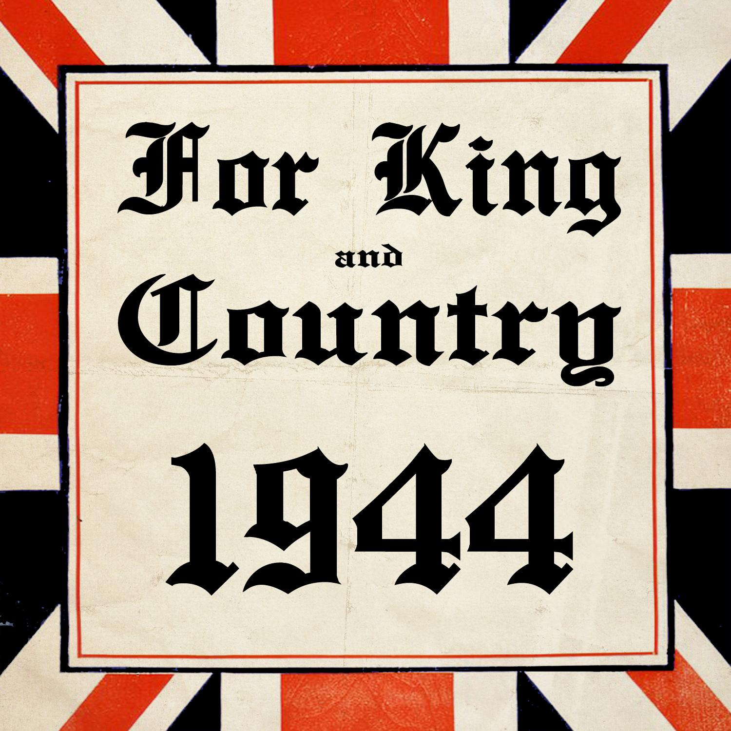 For King and Country: 1944