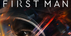 FIRST MAN: Mon-Thurs 8pm Screening (Sunday Screening @ 6.30pm)
