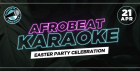 Afrobeat Karaoke & Party 'EASTER CELEBRATION'