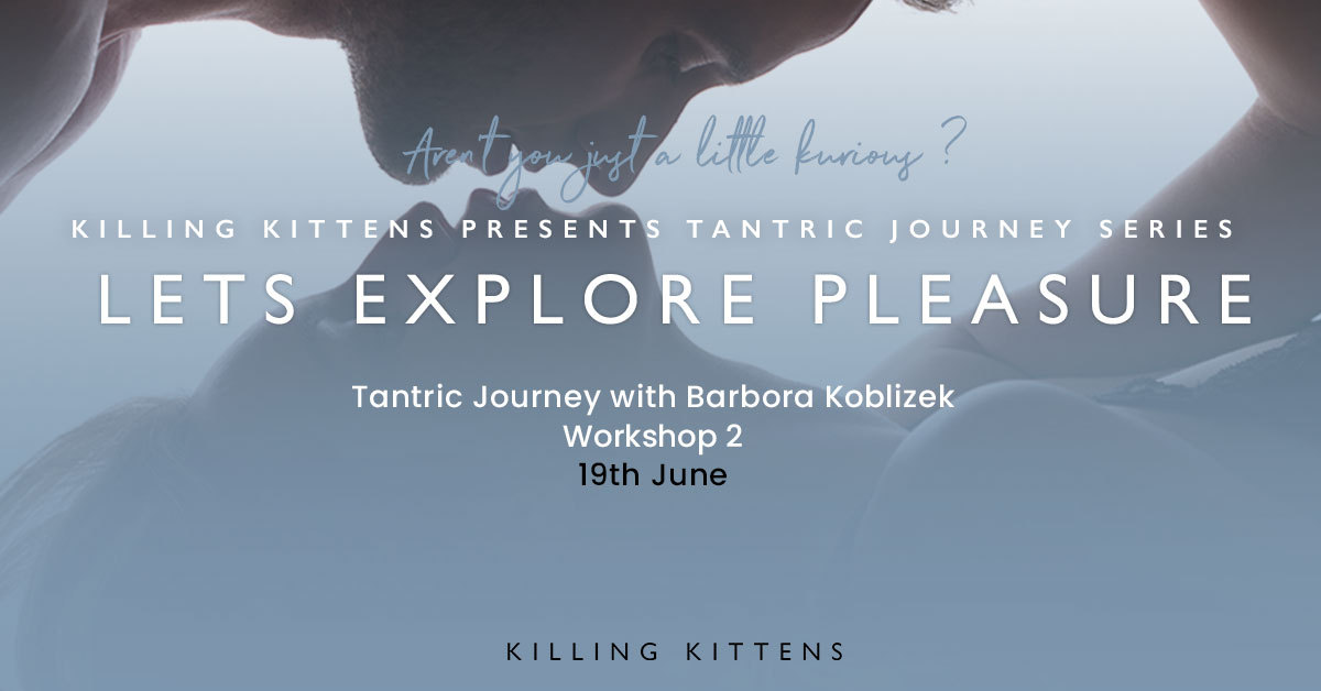 Killing Kittens Workshops: Tantric Journey Series