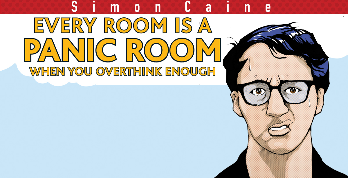 Every Room Is A Panic Room If You Overthink Enough