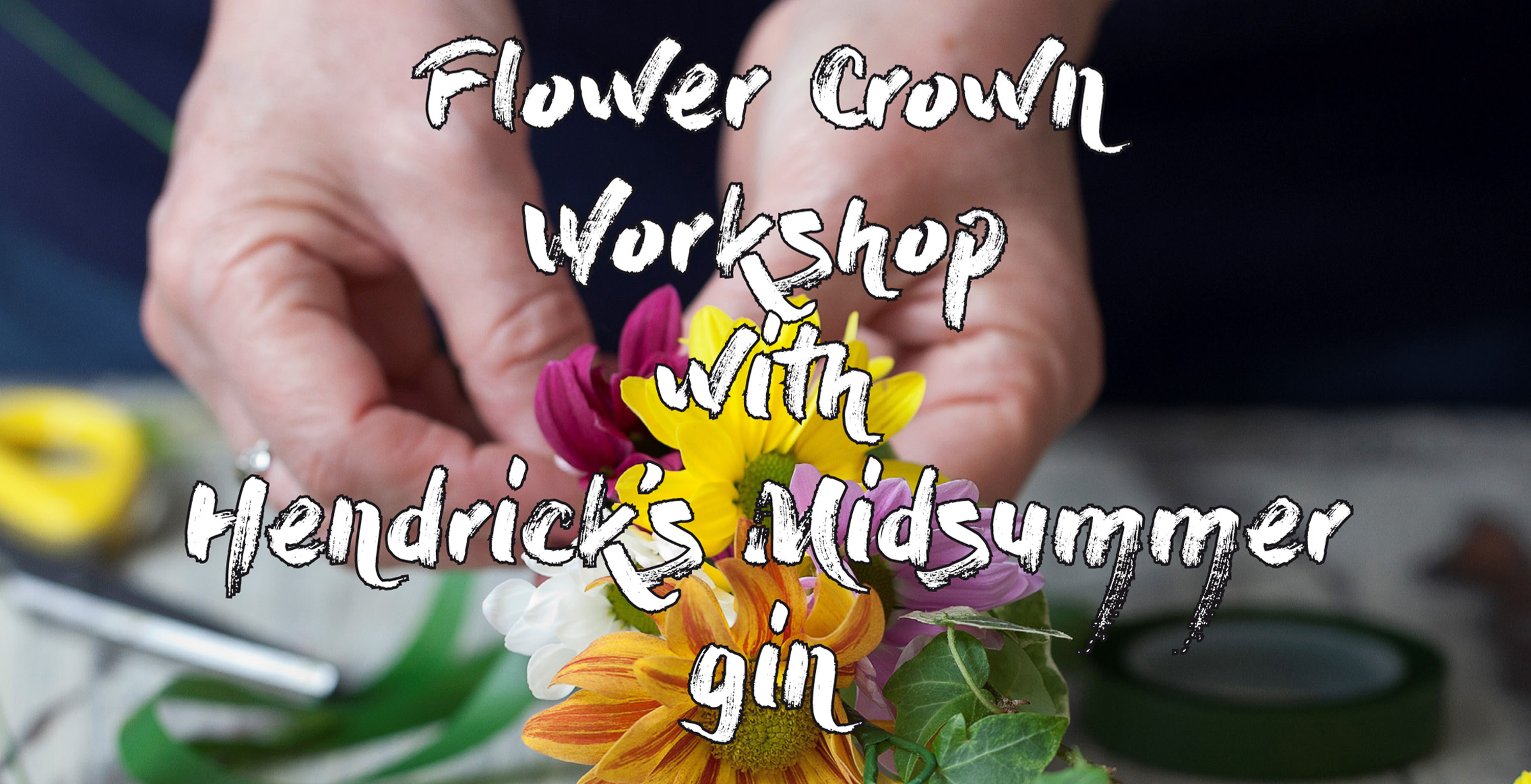Craft and Cocktails; Flower Crown Workshop with Hendricks Midsummer Gin