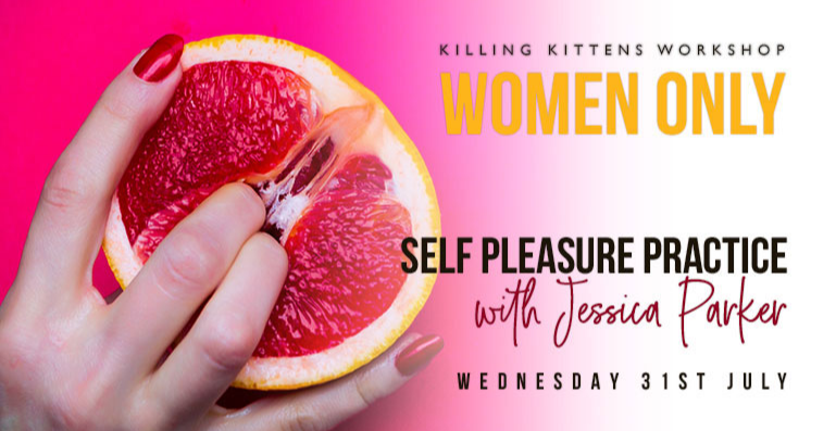 Killing Kittens Workshop: Self Pleasure Practice