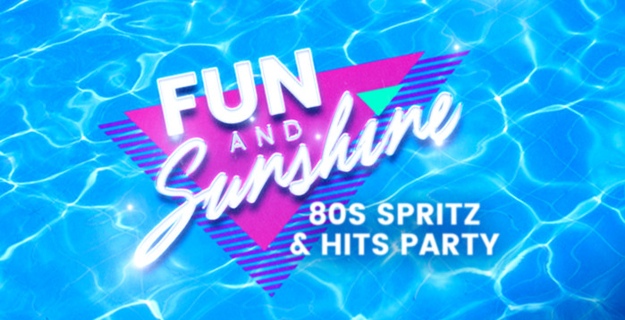 Fun & Sunshine : 80s Spritz & Hits Party