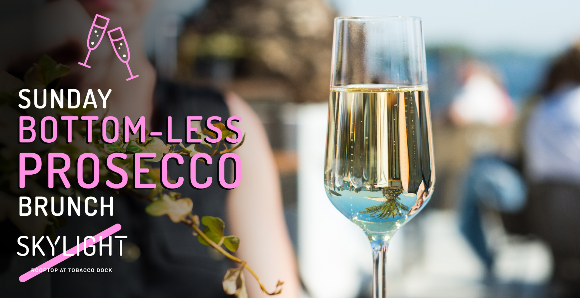 Bottom-less Prosecco Brunch (Every Sunday at Skylight)
