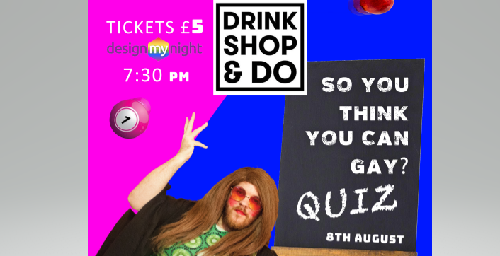 So You Think You Can Gay? QUIZ | Kings Cross, London Cabaret