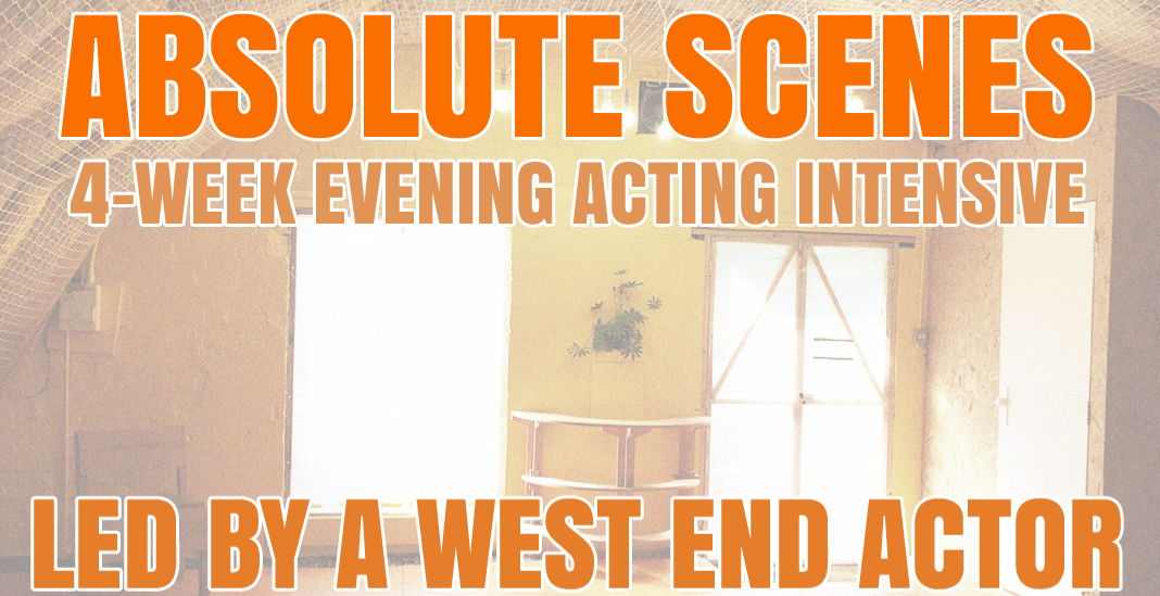 Absolute Scenes led by West End actor - The art of devising 4-week Intensive