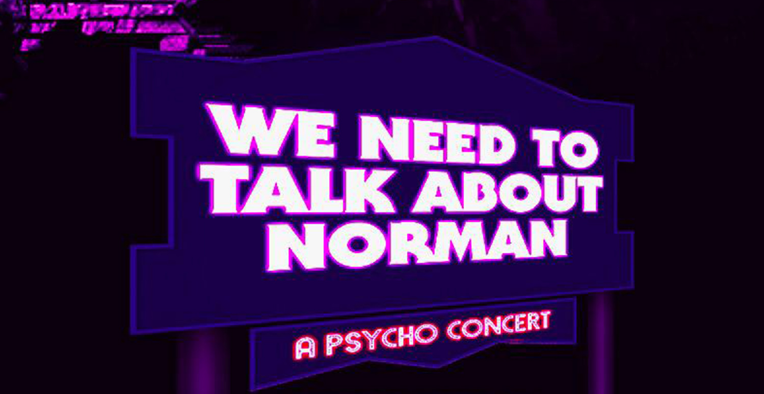 We Need To Talk About Norman, A Psycho Concert