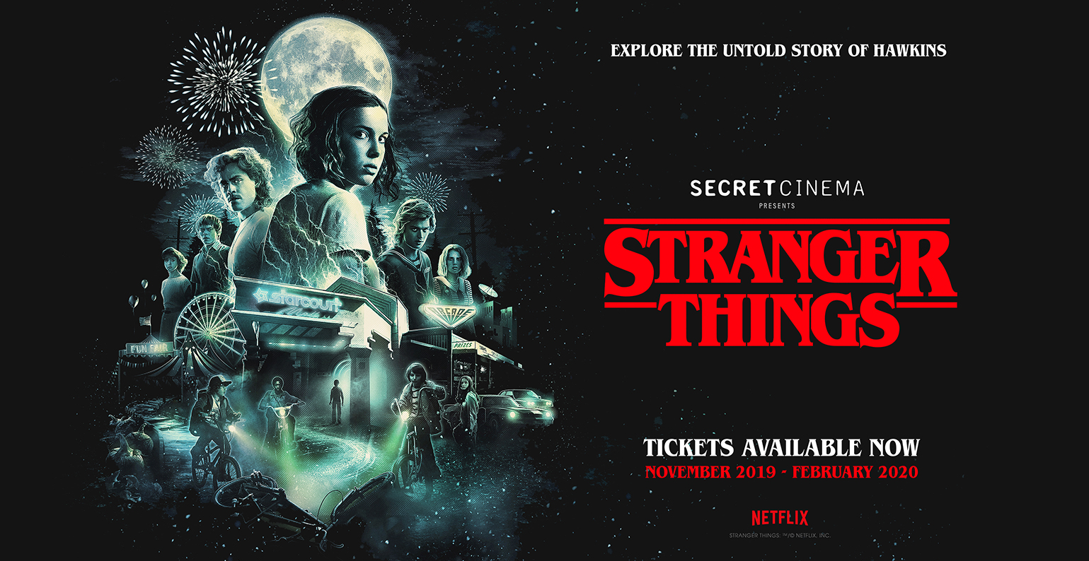SECRET CINEMA PRESENTS STRANGER THINGS - A THRILLING IMMERSIVE EXPERIENCE