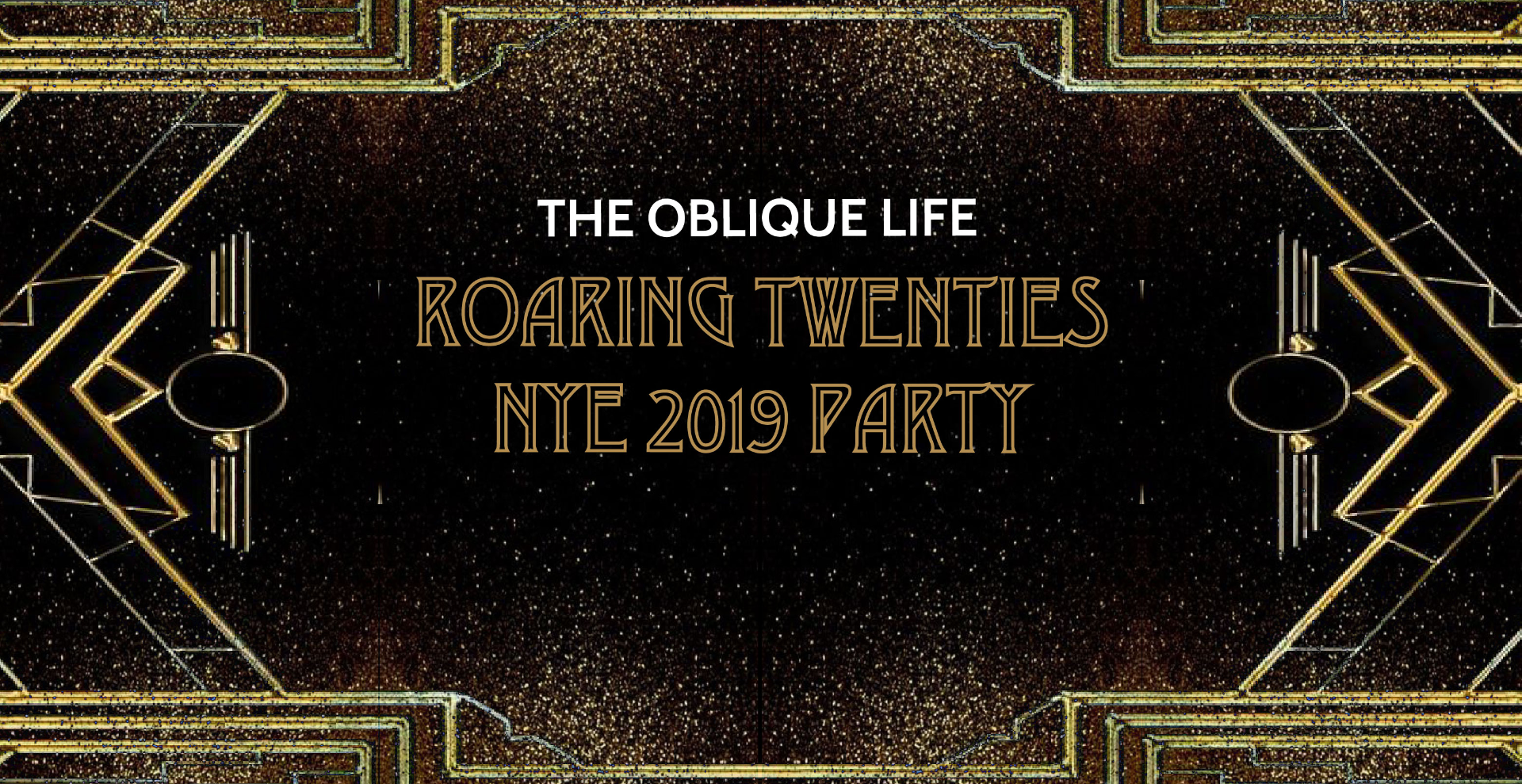 THE OBLIQUE LIFE NYE 2019: ROARING 20s