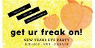Get Ur Freak On! NYE PARTY.