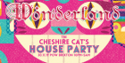 Wonderland: The Cheshire Cats House Party