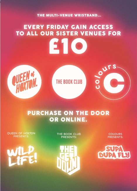 £10 Multi-Venue Entry Wristband on Fridays @ Colours Hoxton, Queen of Hoxton & The Book Club!