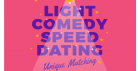 Speed Dating, Light Comedy and Unique Matching