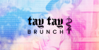 Tay Tay Brunch