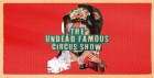 Undead Famous Circus Show